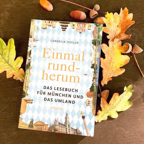 Cornelia Ziegler. Einmal rundherum. Das Lesebuch für München und das Umland. Erschienen bei Emons, 2015.