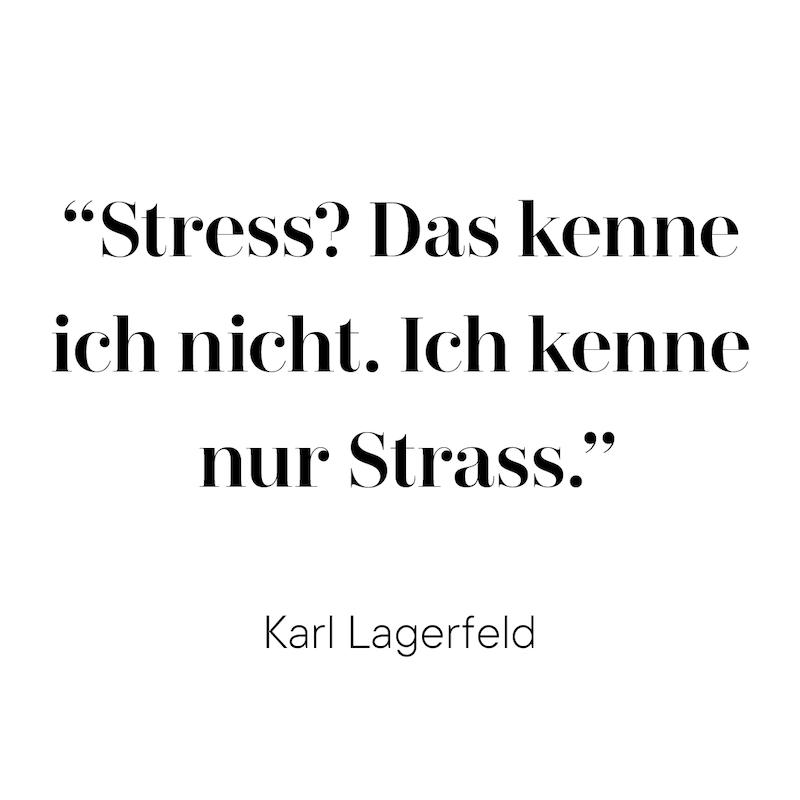 Stress? Das kenne ich nicht. Ich kenne nur Strass. (Karl Lagerfeld)