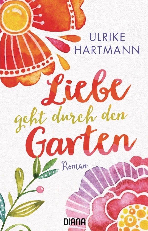 Liebe geht durch den Garten. Roman von Ulrike Hartmann.