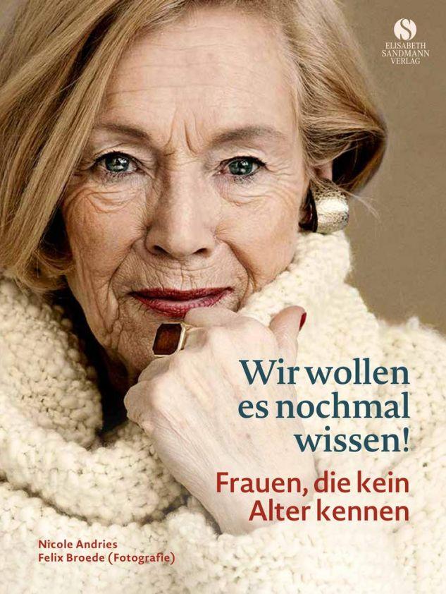 Nicole Andries, Felix Broede: Wir wollen es noch mal wissen! Frauen, die kein Alter kennen.