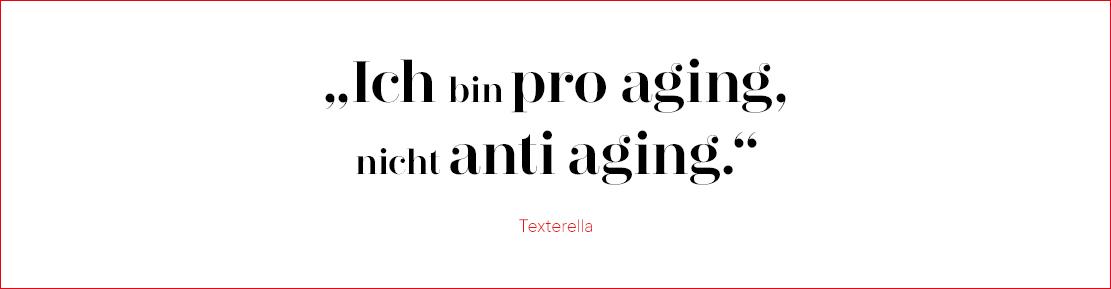 Ich bin pro aging. Nicht anti-aging.
